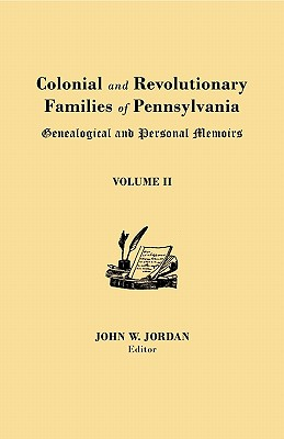 Colonial and Revolutionary Families of Pennsylvania: Genealogical and Personal Memoirs. in Three Volumes. Volume II