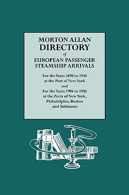Image for Morton Allan Directory of European Passenger Steamship Arrivals: For the Years 1890 to 1930 at the Port of New York, and for the Years 1904 to 1926 at the Ports of New York, Philadelphia, Boston and Baltimore