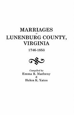 Marriages of Lunenburg County, Virginia, 1746-1853, Matheny, Emma R.; Yates, Helen K.
