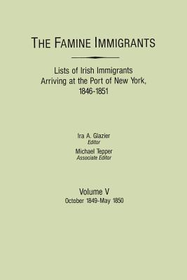 Image for The Famine Immigrants [Vol. V]: Lists of Irish Immigrants Arriving at the Port of New York, 1846-1851: October 1849-May 1850