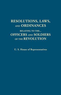 Image for Resolutions, Laws, and Ordinances, Relating to the pay, half pay, commutation of half pay, bounty lands, and other promises made by Congress to the ... the accounts between the U.S. and the several