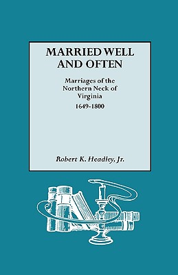 Image for Married Well and Often: Marriages of the Northern Neck of Virginia, 1649-1800