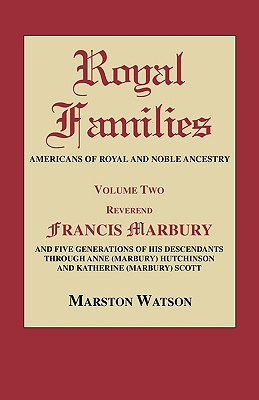 Image for Royal Families: Americans of Royal and Noble Ancestry. Volume 2: Reverend Francis Marbury and Five Generations of the Descendants Through Anne (Marbury) Hutchinson and Katherine (Marbury) Scott