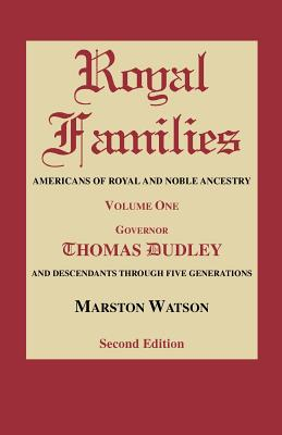 Image for Royal Families: Americans of Royal and Noble Ancestry. Second Edition. Volume One: Governor Thomas Dudley and Descendants Through Five Generations