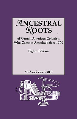 Ancestral Roots, Frederick Lewis Weis. Edited with Additions and Corrections by William R. Beall and Kaleen E. Beall