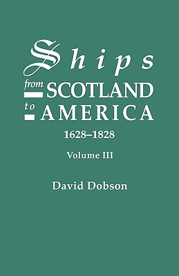 Image for Ships from Scotland to America, 1628-1828. Volume III