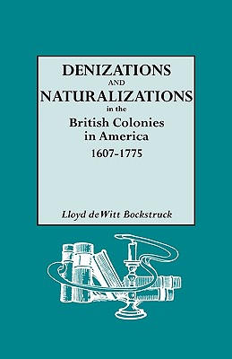 Image for Denizations and Naturalizations in the British Colonies in America, 1607-1775