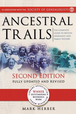 Ancestral Trails. The Complete Guide to British Genealogy and Family History, Second Edition, Herber, Mark D.