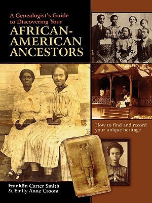 A Genealogist's Guide to Discovering Your African-American Ancestors. How to Find and Record Your Unique Heritage, Smith, Franklin Carter