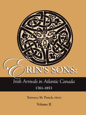 Image for Erin's Sons: Irish Arrivals in Atlantic Canada 1761-1853. Volume II