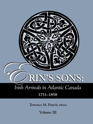 Image for Erin's Sons: Irish Arrivals in Atlantic Canada 1751-1858. Volume III