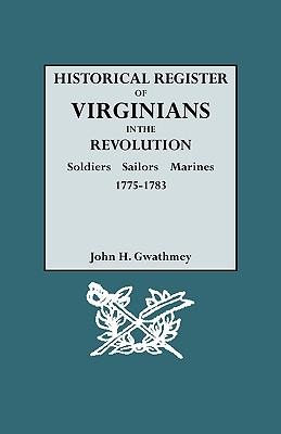 Historical Register of Virginians in the Revolution, Vol. 1: Soldiers, Sailors, Marines, 1775-1783 (A-K), Gwathmey, John H.