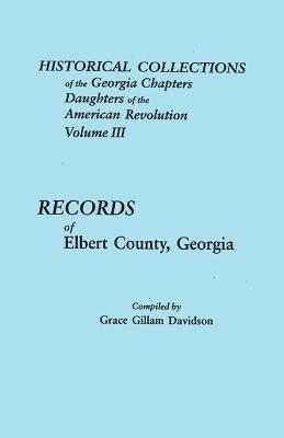 Image for Historical Collections of the Georgia Chapters, Daughters of the American Revolution, Volume 3 : Records of Elbert County, Georgia