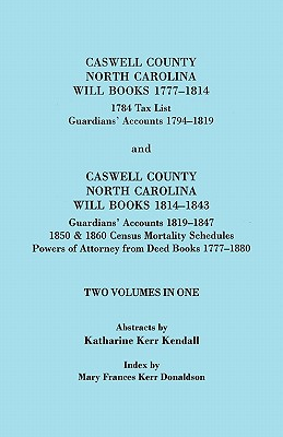 Image for Caswell County, North Carolina Will Books, 1777-1814; 1784 Tax List; and Guardians' Accounts, 1794-1819 (Published With) Caswell County, North Carolina Will Books, 1814-1843