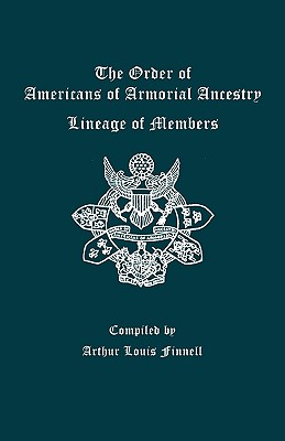 Image for The Order of Americans of Armorial Ancestry. Lineage of Members