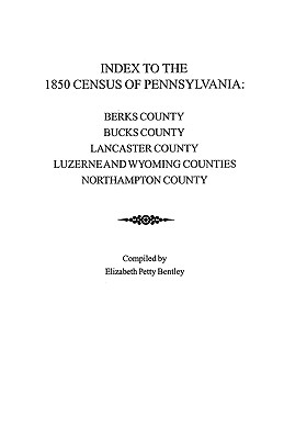 Image for Index to the 1850 Census of Pennsylvania: Berks County; Bucks County; Lancaster County; Luzerne & Wyoming Counties; Northampton County