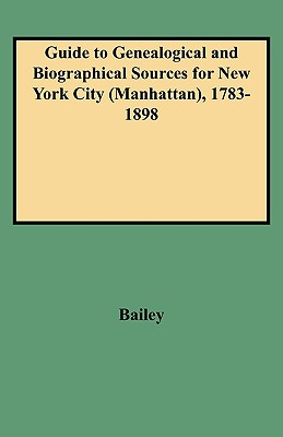 Image for Guide to Genealogical and Biographical Sources for New York City (Manhattan), 1783-1898