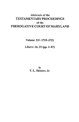 Image for Abstracts of the Testamentary Proceedings of the Prerogative Court of Maryland. Volume XV: 1719-1721; Libers 24, 25 (pp. 1-87)