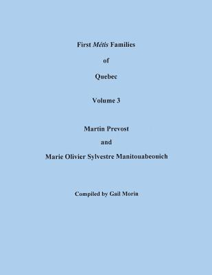 Image for First Métis Families of Quebec, 1622-1748. Volume 3: Martin Prevost and Marie Olivier Sylvestre Manitouabeouich