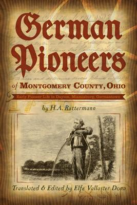 Image for German Pioneers of Montgomery County, Ohio: Early Pioneer Life in Dayton, Miamisburg & Germantown. By H.A. Rattermann