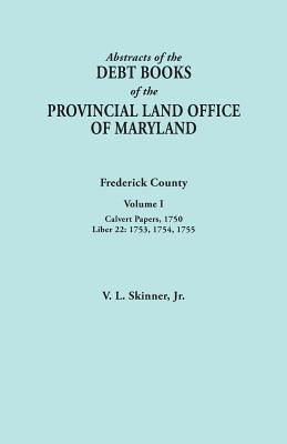 Image for Abstracts of the Debt Books of the Provincial Land Office of Maryland. Frederick County, Volume I: Calvert Papers, 1750; Liber 22: 1753, 1754, 1755