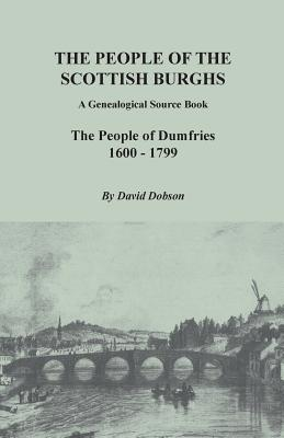 Image for The People of the Scottish Burghs: A Genealogical Source Book. The People of Dumfries, 1600-1799
