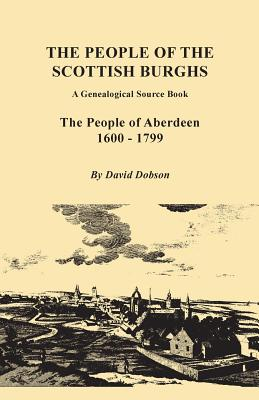 Image for The People of the Scottish Burghs: A Genealogical Source Book. The People of Aberdeen, 1600-1799