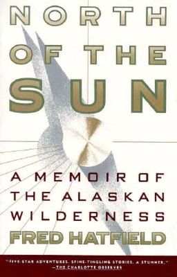 Image for North of the Sun: A Memoir of the Alaskan Wilderness