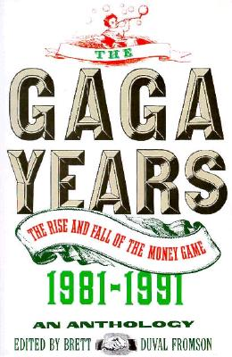 Image for The Gaga Years: The Rise and Fall of the Money Game, 1981-1991