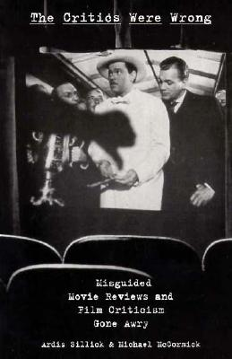 Image for The Critics Were Wrong: Misguided Movie Reviews and Film Criticism Gone Awry