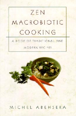 Zen Macrobiotic Cooking: A Book of Oriental and Traditional Recipes, Abehsera, Michel