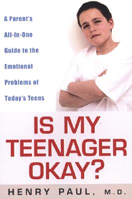 Image for Is My Teenager Okay?: A Parent's All-In-One Guide to the Emotional Problems of Today's Teens