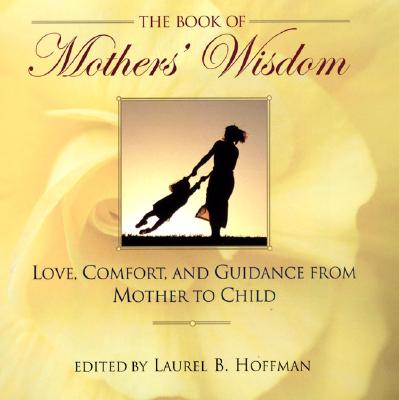 Image for The Book of Mothers' Wisdom: Love  Comfort  and Guidance From Mother to Child