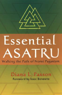 Essential Asatru: Walking the Path of Norse Paganism, Paxson, Diana L.