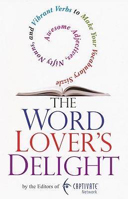 Image for The Word Lover's Delight: Awesome Adjectives, Nifty Nouns, and Vibrant Verbs to Make YourVocabulary Sizzle