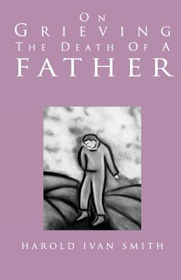 On Grieving the Death of a Father, Smith, Harold Ivan
