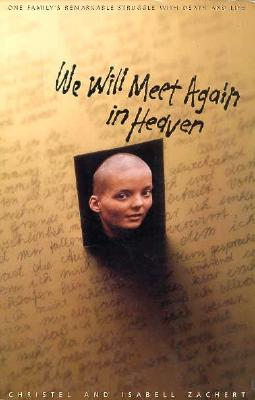 Image for We Will Meet Again in Heaven: One Family's Remarkable Struggle With Death and Life