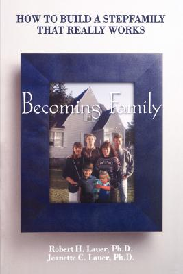 Becoming Family: How to Build a Stepfamily That Really Works, Lauer, Robert H.