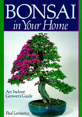 Bonsai In Your Home: An Indoor Grower's Guide, Lesniewicz, Paul