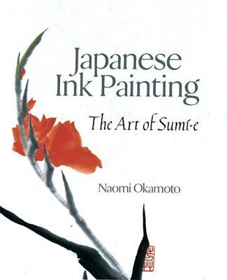 Japanese Ink Painting: The Art of Sumi-e, Okamoto, Naomi