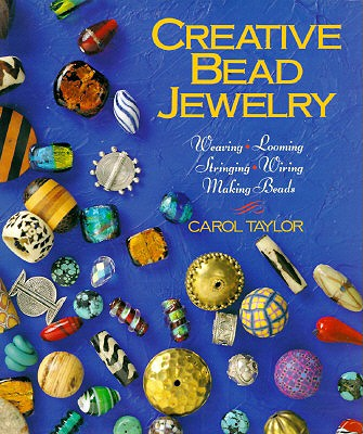 Creative Bead Jewelry: Weaving, Looming, Stringing, Wiring, Making Beads, Taylor, Carol