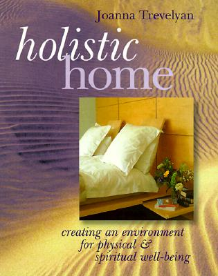 Image for Holistic Home: Creating An Environment for Physical & Spiritual Well-Being