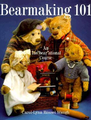 "Bearmaking 101: An Ins""Bear""Ational Course, Waugh, Carol-Lyn"