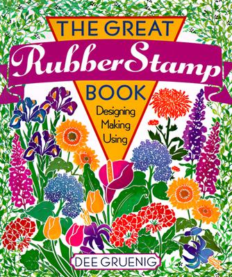 Image for The Great Rubber Stamp Book: Designing * Making * Using