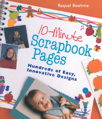 Image for 10-Minute Scrapbook Pages: Hundreds of Easy, Innovative Designs