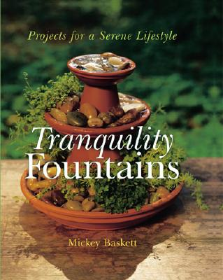 Tranquility Fountains: Projects for a Serene Lifestyle, Baskett, Mickey