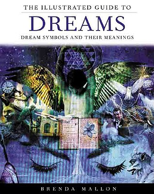 The Illustrated Guide to Dreams: Dream Symbols and Their Meanings, Mallon, Brenda