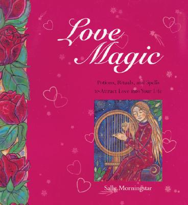 Image for Love Magic - Poems, Rituals, and Spells to Attract Love Into your Life