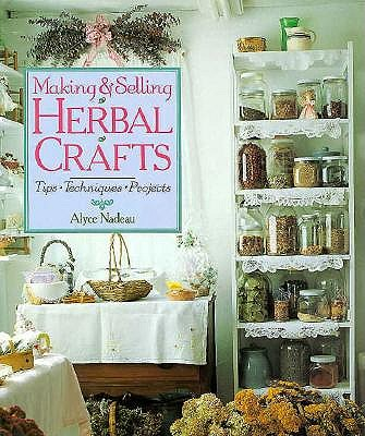 Image for Making & Selling Herbal Crafts: Tips, Techniques, Projects