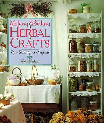 Image for Making and Selling Herbal Crafts: Tips * Techniques * Projects